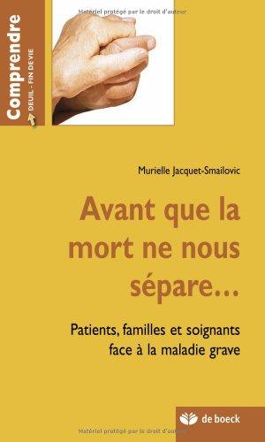 Avant que la mort ne nous sépare. : Patients, familles et soignants face à la maladie grave