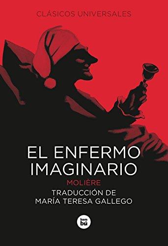 El enfermo imaginario (Clásicos universales) por Molière