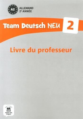 Allemand 2e année A2 Team Deutsch Neu 2 : Livre du professeur
