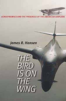The Bird Is on the Wing: Aerodynamics and the Progress of the American Airplane (Centennial of Flight Series) by [Hansen, James R.]