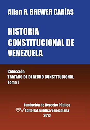 Historia Constitucional de Venezuela. Coleccion Tratado de Derecho Constitucional, Tomo I por Allan R. Brewer-Carias