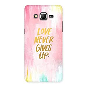Neo World Love Never Gives Up Back Case Cover for Galaxy Grand Prime