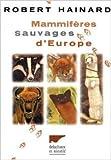 Mammifères Sauvages d'Europe : Insectivores, pinnipèdes, chéiroptères, cétacés, ongulés, carnivores, rongeurs de Robert Hainard ,Jean-Louis Perrot (Introduction) ( 1997 )