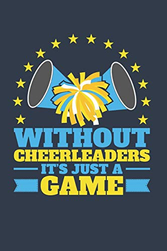 Without Cheerleaders It's Just A Game: Cheer Journal For Cheerleader Or Coach, Blank Paperback Book, 150 Pages, college ruled di Deliles Gifts