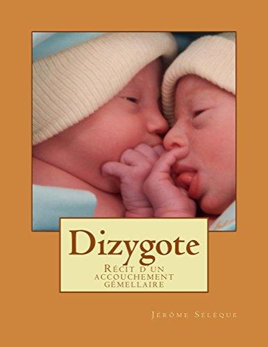 Dizygote: Récit d'un accouchement gémellaire par Jérôme Sélèque