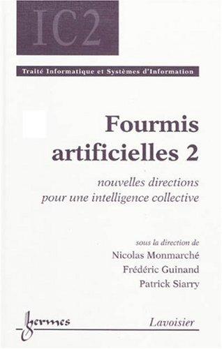 Fourmis artificielles : Tome 2, Nouvelles directions pour une intelligence collective