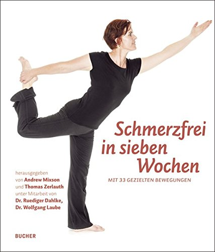 Schmerzfrei in sieben Wochen: Mit 33 gezielten Übungen