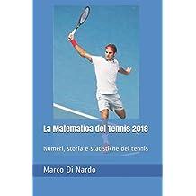 La Matematica del Tennis 2018: Numeri, storia e statistiche del tennis