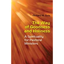 The Way of Goodness and Holiness: A Spirituality for Pastoral Ministers by Richard M . Gula SS (2011-01-01)