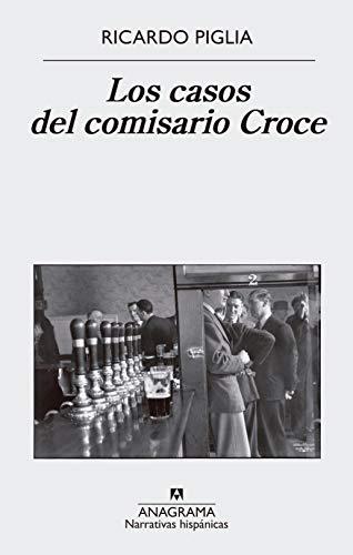 Los casos del comisario Croce (NARRATIVAS HISPÁNICAS) por Ricardo Piglia