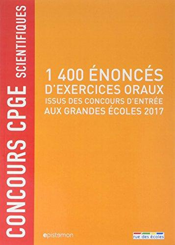 1400 énoncés d'exercices oraux issus des concours d'entrée aux grandes écoles 2017 : Concours CPGE scientifiques