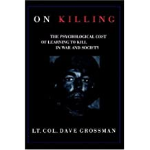 On Killing: The Psychological Cost of Learning to Kill in War and Society by Lt. Col. Dave Grossman (1995-10-01)