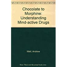 Chocolate to Morphine: Understanding Mind-Active Drugs by Andrew Weil (1983-03-01)
