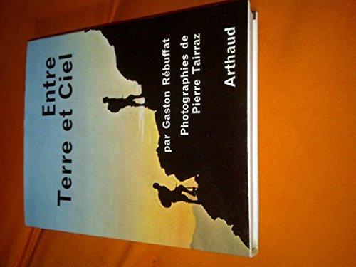 Entre terre et ciel : Par Gaston Rébuffat et Pierre Tairraz par Gaston Rébuffat