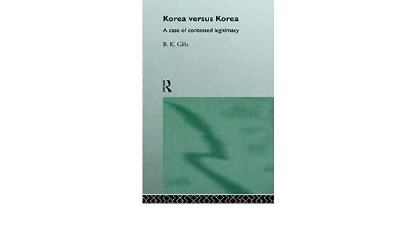 Korea versus Korea: A Case of Contested Legitimacy (Politics in Asia)