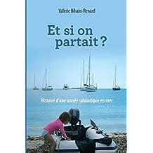 Et si on partait?: Histoire d'une année sabbatique à bord d'un voilier