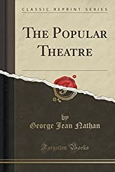 The Popular Theatre (Classic Reprint) by George Jean Nathan (2015-09-27)