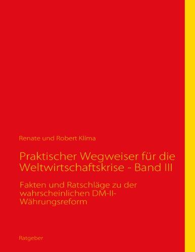 Praktischer Wegweiser für die Weltwirtschaftskrise - Band III: Fakten und Ratschläge zu der wahrscheinlichen DM-II-Währungsreform