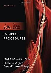 Indirect Procedures: A Musician's Guide to the Alexander Technique (The Integrated Musician) by Pedro de Alcantara (2013-08-15)