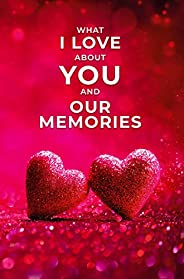 What I Love About You and Our Memories: A Fill-in-the-Blank Gift for Valentines Day, Birthday, Anniversary Gif