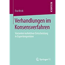Verhandlungen im Konsensverfahren: Varianten kollektiver Entscheidung in Expertengremien (German Edition)