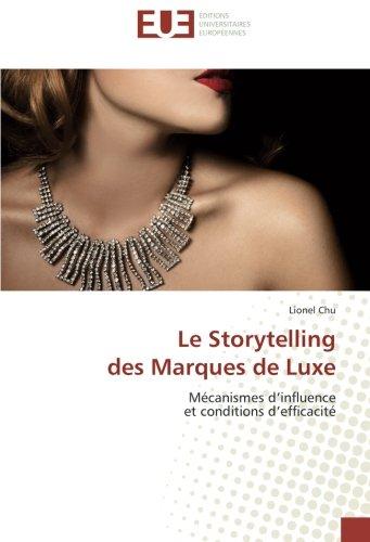 Le Storytelling des Marques de Luxe: Mécanismes d'influence et conditions d'efficacité por Lionel Chu