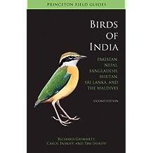 Birds of India: Pakistan, Nepal, Bangladesh, Bhutan, Sri Lanka, and the Maldives (Princeton Field Guides)