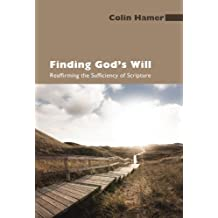 Finding Gods Will: Reaffirming the Sufficiency of Scripture by Colin Hamer (2010-08-09)