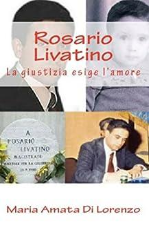 Rosario Livatino: La giustizia esige l'amore (Amici dello Spirito Vol. 8) di [Di Lorenzo, Maria Amata]