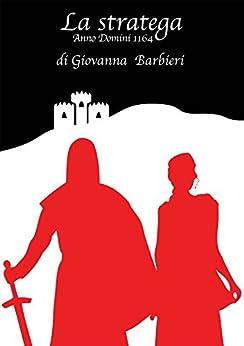 La stratega Anno Domini 1164 di [Barbieri, Giovanna]