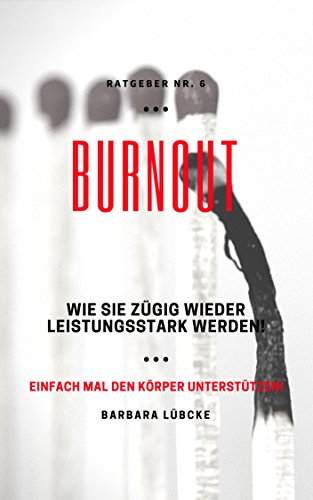 BURNOUT - Plötzlich vollkommene Leere: und wie Sie wieder zügig fit werden!
