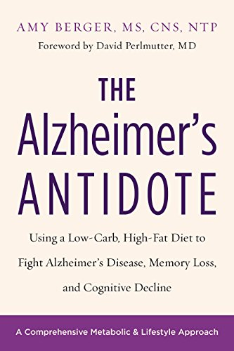 The Alzheimer's Antidote: Using a Low-Carb, High-Fat Diet to Fight Alzheimer's Disease, Memory Loss, and Cognitive Decline (English Edition)