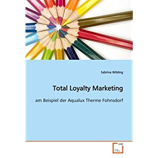Total Loyalty Marketing: am Beispiel der Aqualux Therme Fohnsdorf