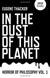 In the Dust of This Planet: Horror of Philosophy vol. 1 by Thacker, Eugene (2011) Paperback