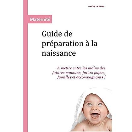 Guide de préparation à la naissance: A mettre entre les mains des futures mamans, futurs papas, familles et accompagnants!