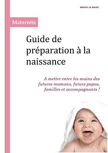 Couverture du livre Guide de préparation à la naissance: A mettre entre les mains des futures mamans, futurs papas, familles et accompagnants!