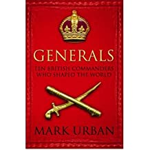 [(Generals: Ten British Commanders Who Shaped the World )] [Author: Mark Urban] [Jun-2006]