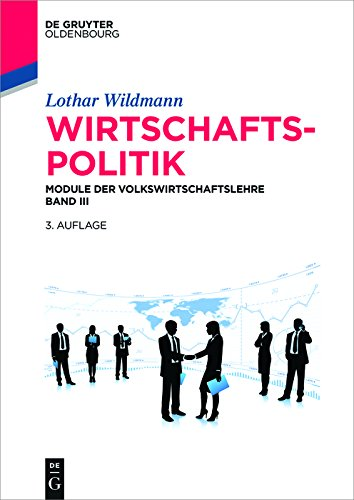 Wirtschaftspolitik: Module der Volkswirtschaftslehre Band III (De Gruyter Studium)
