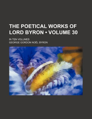 The Poetical Works of Lord Byron (Volume 30); In Ten Volumes