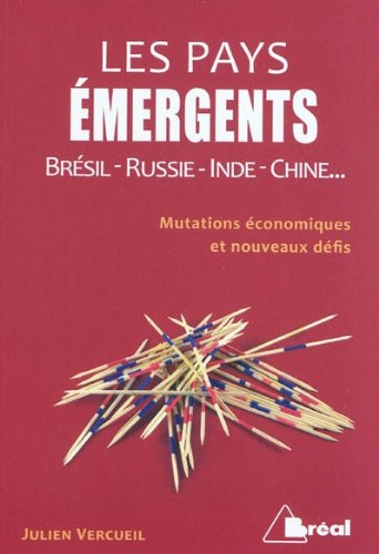 Les pays émergents : Brésil-Russie-Inde-Chine. Mutations économiques et nouveaux défis