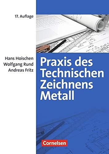 Praxis des Technischen Zeichnens Metall: Erklärungen, Übungen, Tests (17., überarbeitete Auflage): Fachbuch