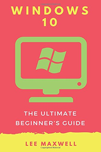 Windows 10: The Ultimate Beginner's Guide