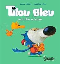 Tilou Bleu veut aller à l'école par Daniel Picouly