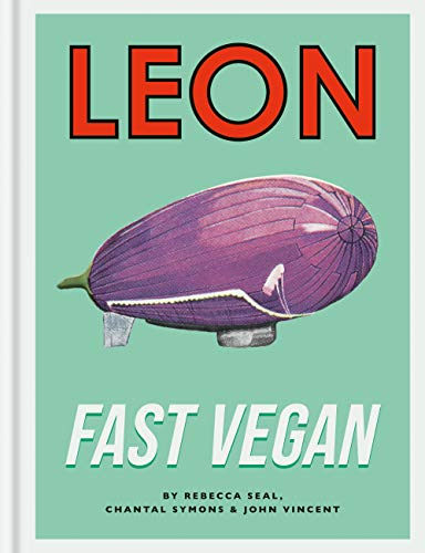Leon Fast Vegan by John Vincent, Rebecca Seal, Chantal Symons