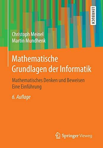 Mathematische Grundlagen der Informatik: Mathematisches Denken und Beweisen Eine Einführung
