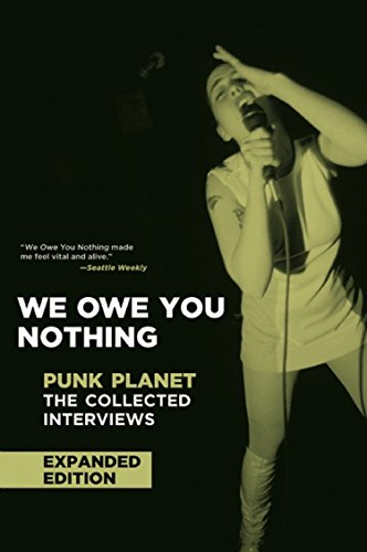 We Owe You Nothing: Expanded Edition: Punk Planet: The Collected Interviews (Punk Planet Books)