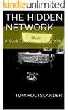 The Hidden Network: A Quick Expose' of the Deep Web (English Edition)