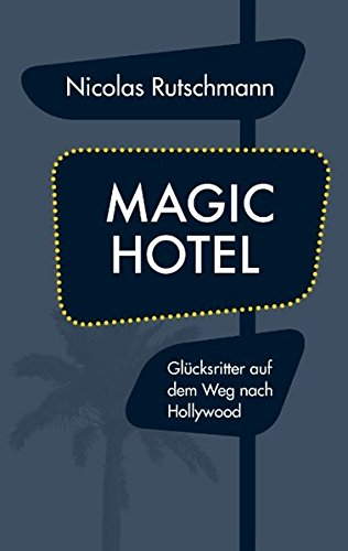 Magic Hotel: Glücksritter auf dem Weg nach Hollywood
