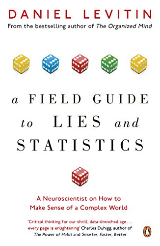 A Field Guide to Lies and Statistics: A Neuroscientist on How to Make Sense of a Complex World