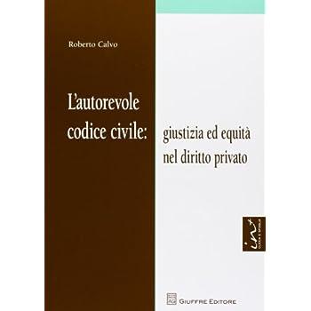 L'autorevole Codice Civile. Giustizia Ed Equità Nel Diritto Privato
